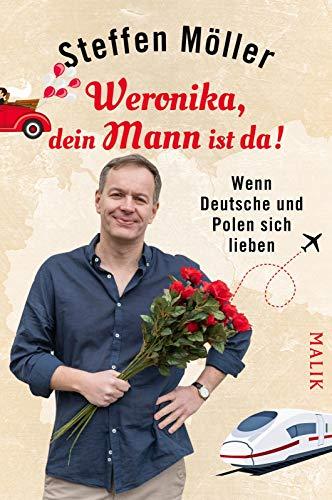 Weronika, dein Mann ist da!: Wenn Deutsche und Polen sich lieben