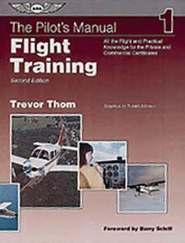 The Pilot's Manual - Flight Training : Complete Preparation for All the Basic Flight Maneuvers / 757T