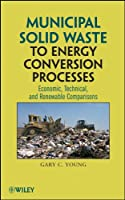 Municipal Solid Waste to Energy Conversion Processes: Economic, Technical, and Renewable Comparisons