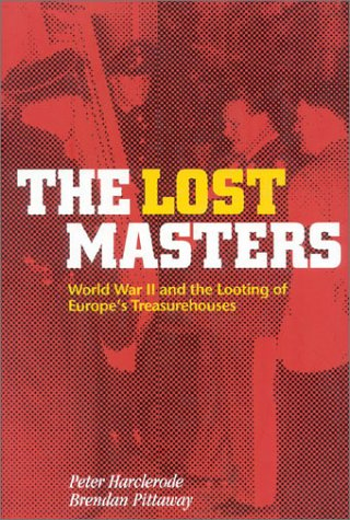 The Lost Masters: WW II and the Looting of Europe's Treasurehouses