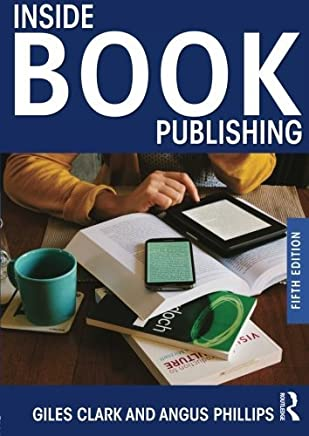Inside Book Publishing by Giles Clark Angus Phillips(2014-09-17)