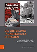 Die Abteilung Kunstschutz in Italien: Kunstgeschichte, Politik Und Propaganda 1936-1963 (Bruche Und Kontinuitaten: Forschungen Zu Kunst Und Kunstgeschichte Im Nationalsozialismus)