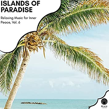Islands Of Paradise - Relaxing Music For Inner Peace, Vol. 6