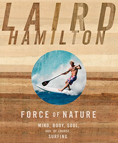 Force of Nature: Mind, Body, Soul, And, of Course, Surfing (English Edition)