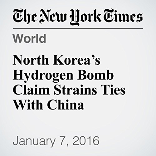 North Korea's Hydrogen Bomb Claim Strains Ties With China cover art