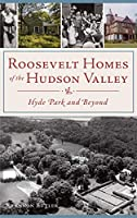 Roosevelt Homes of the Hudson Valley: Hyde Park and Beyond