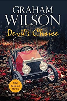 Devil's Choice (Old Balmain House Book 3) by [Graham Wilson]