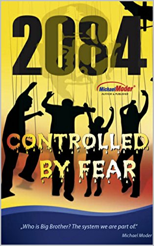 2084 CONTROLLED BY FEAR: Who is Big Brother? The system we are...