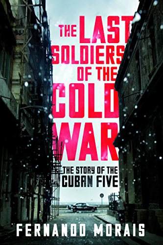 The Last Soldiers of the Cold War: The Story of the Cuban Five (English Edition)