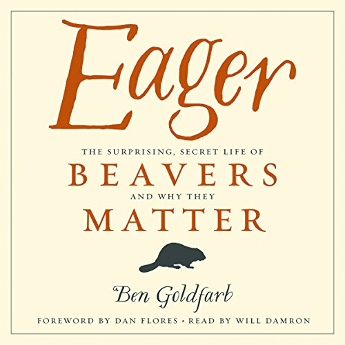 Eager: The Surprising, Secret Life of Beavers and Why They Matter audiobook cover art