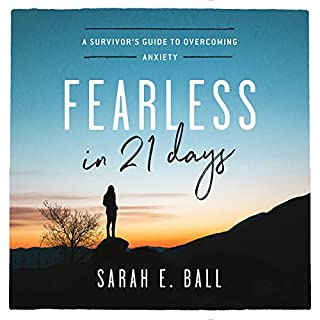 Fearless in 21 Days     A Survivor's Guide to Overcoming Anxiety              By:                                                                                                                                 Sarah E. Ball                               Narrated by:                                                                                                                                 Sarah E. Ball                      Length: 4 hrs and 28 mins     13 ratings     Overall 4.8