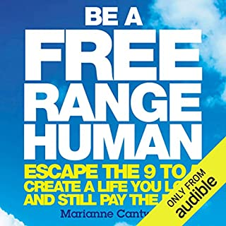 Be a Free Range Human                   By:                                                                                                                                 Marianne Cantwell                               Narrated by:                                                                                                                                 Caroline Lennon                      Length: 8 hrs and 4 mins     53 ratings     Overall 4.6