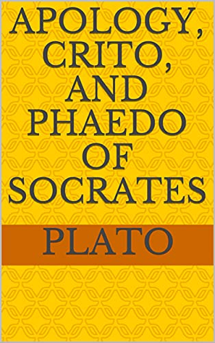 Apology, Crito, and Phaedo of Socrates (English Edition)