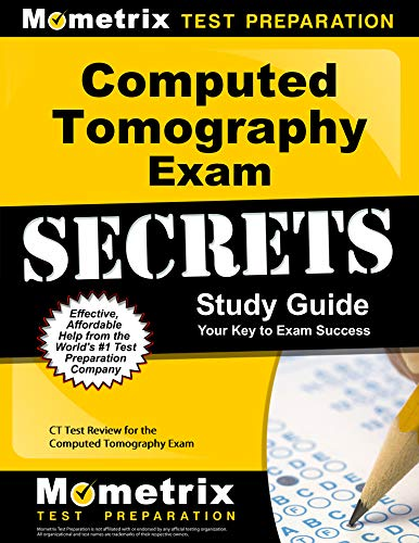 Computed Tomography Exam Secrets Study Guide: CT Test Review for the Computed Tomography Exam (English Edition)