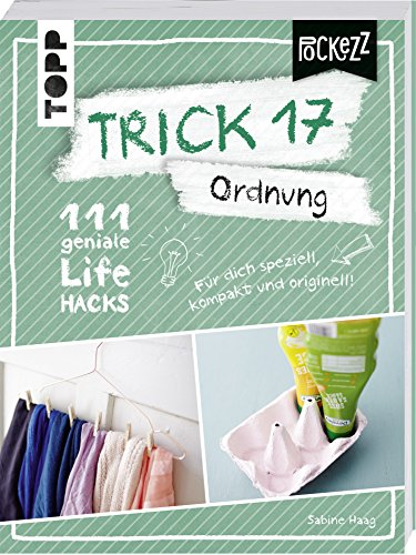 Trick 17 Pockezz – Ordnung: 111 geniale Lifehacks, die Ordnung ins Leben...