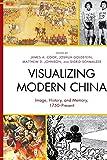 Visualizing Modern China: Image, History, and Memory, 1750–Present (AsiaWorld)