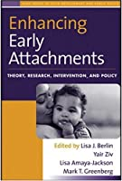 Enhancing Early Attachments: Theory, Research, Intervention, And Policy (Duke Series in Child Develpm and Pub Pol)