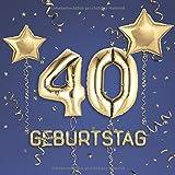 40. Geburtstag: Gästebuch zum Eintragen - schöne Geschenkidee für 40 Jahre im Format: ca. 21 x 21 cm, mit 100 Seiten für Glückwünsche, Grüße, liebe ... Geburtstagsgäste, Cover: Zahlen Ballons blau