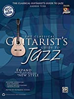 The Classical Guitarist's Guide to Jazz: Expand Your Playing With a New Style (National Guitar Workshop)