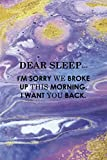 Dear Sleep… I'm Sorry We Broke Up This Morning. I Want You Back.: Notebook Journal Composition Blank Lined Diary Notepad 120 Pages Paperback Purple Texture Sleepy