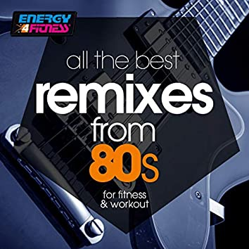 All The Best Remixes From 80s For Fitness & Workout (15 Tracks Non-Stop Mixed Compilation for Fitness & Workout - 128 Bpm / 32 Count)