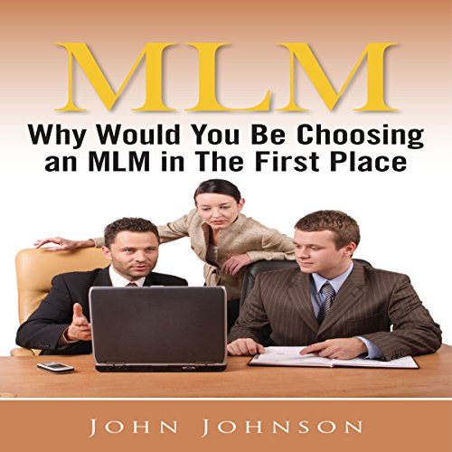MLM: Why Would You Be Choosing an MLM in the First Place audiobook cover art