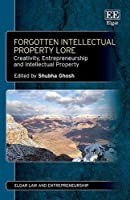 Forgotten Intellectual Property Lore: Creativity, Entrepreneurship and Intellectual Property (Elgar Law and Entrepreneurship)