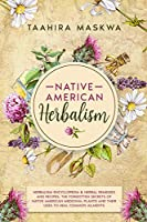 Native American Herbalism: 2 BOOKS IN 1. Herbalism Encyclopedia & Herbal Remedies and Recipes. The Forgotten Secrets of Native American Medicinal Plants and Their Uses to Heal Common Ailments