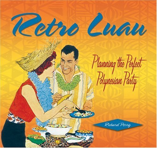 Retro Luau: Planning the Perfect Polynesian Party by Richard Perry (2004-04-02)