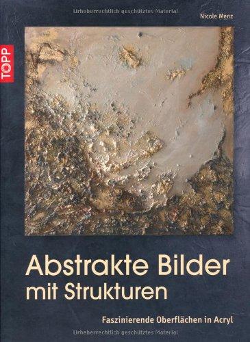 Abstrakte Bilder mit Struktur: Faszinierende Oberflächen in Acryl