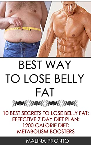 Best Way To Lose Belly Fat: 10 Best Secrets To Lose Belly Fat: Effective 7 Day Diet Plan: 1200 Calorie Diet: Metabolism Boosters (English Edition)