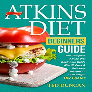 Atkins Diet for Beginners Guide: The Complete Atkins Diet for Beginners Guide with 50 Easy & Delicious Recipes to Lose Weight 10x Faster audiobook cover art