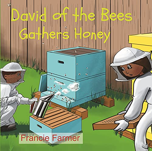 David of the Bees Gathers Honey: Kid's Bee Book | Full Color | A Book About Bees for Children | How to Gather Honey | Children's Bee Book (Children's Farm Animal Series - Francie Farmer) by [Francie Farmer]