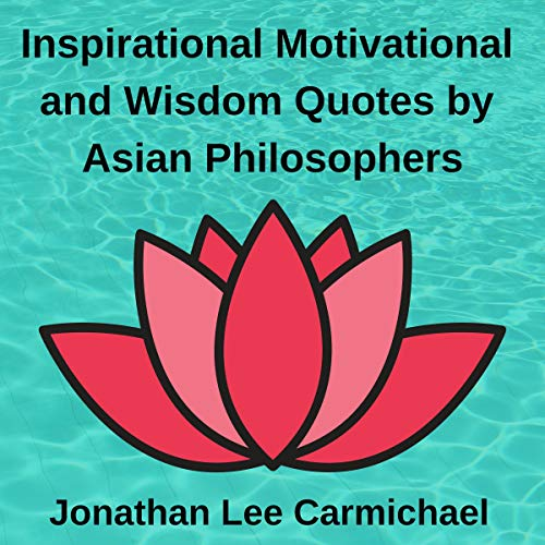 Inspirational, Motivational and Wisdom Quotes by Asian Philosophers audiobook cover art