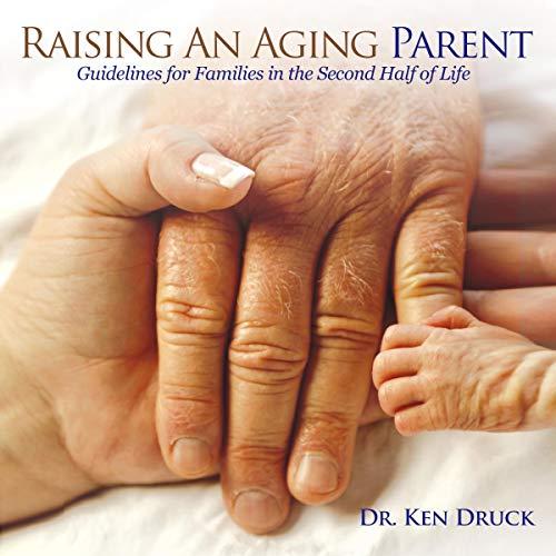 Raising an Aging Parent Audiobook By Dr. Ken Druck cover art
