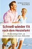 Schnell wieder fit nach dem Herzinfarkt: Mit dem richtigen Kraft- und Ausdauertraining in ein neues, vitales Leben - B. Michael Andressen