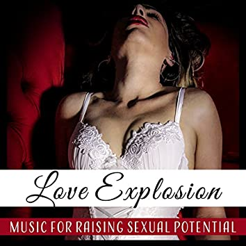 Love Explosion – Music for Raising Sexual Potential: Bed Lovers, Evening Passion, Booty Call, Sex Friends, Erotic Ambient