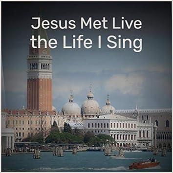 Jesus Met Live the Life I Sing