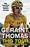 The Tour According to G: My Journey to the Yellow Jersey - Geraint Thomas