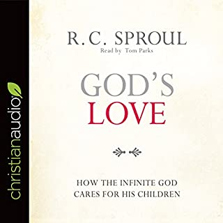 God's Love     How the Infinite God Cares for His Children              By:                                                                                                                                 R. C. Sproul                               Narrated by:                                                                                                                                 Tom Parks                      Length: 6 hrs and 34 mins     19 ratings     Overall 4.9