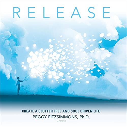 Release: Create a Clutter Free and Soul Driven Life