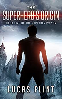 The Superhero's Origin (The Superhero's Son Book 5) by [Lucas Flint]