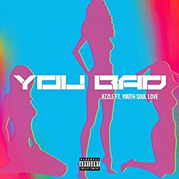You Bad (Remix) [feat. Youth Soul Love]