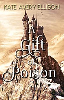 A Gift of Poison (The Kingmakers' War Book 1) by [Kate Avery Ellison]