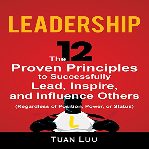 Leadership     The 12 Proven Principles to Successfully Lead, Inspire, and Influence Others (Regardless of Position, Power, or Status)              By:                                                                                                                                 Tuan Luu                               Narrated by:                                                                                                                                 Erich Bailey                      Length: 40 mins     Not rated yet     Overall 0.0