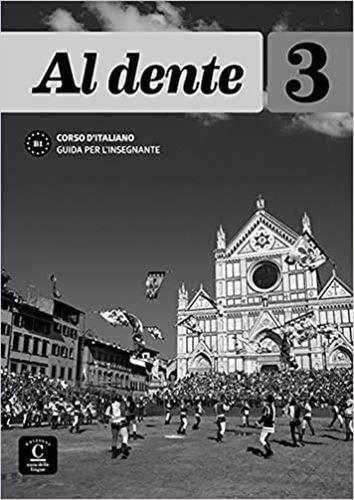 Al dente 3 Guida per l´insegnante: Al dente 3 Guida per l´insegnante (ITALIEN NIVEAU ADULTE 5,5%)
