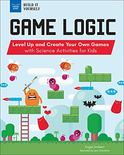 Compare Textbook Prices for Game Logic: Level Up and Create Your Own Games with Science Activities for Kids Build It Yourself  ISBN 9781619308053 by Smibert, Angie,Chandhok, Lena