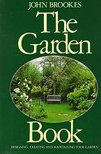 The Garden Book: Designing, Creating, and Maintaining Your Garden