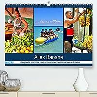 Alles Banane - Fliegende Haendler und schwimmende Bananen auf Kuba (Premium, hochwertiger DIN A2 Wandkalender 2022, Kunstdruck in Hochglanz): Bananen im kubanischen Alltag (Monatskalender, 14 Seiten )