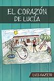 EL CORAZÓN DE LUCÍA (ANTICIPANDO - Novelas sociológicas y de anticipación histórica, de Luis Razeto)